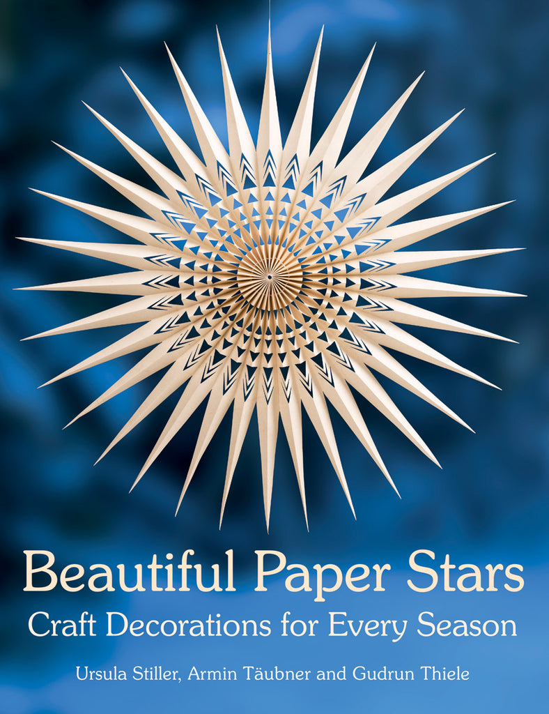 <i>Beautiful Paper Stars: Craft Decorations for Every Season</i> by Ursula Stiller, Armin Taeubner, and Gudrun Thiele
