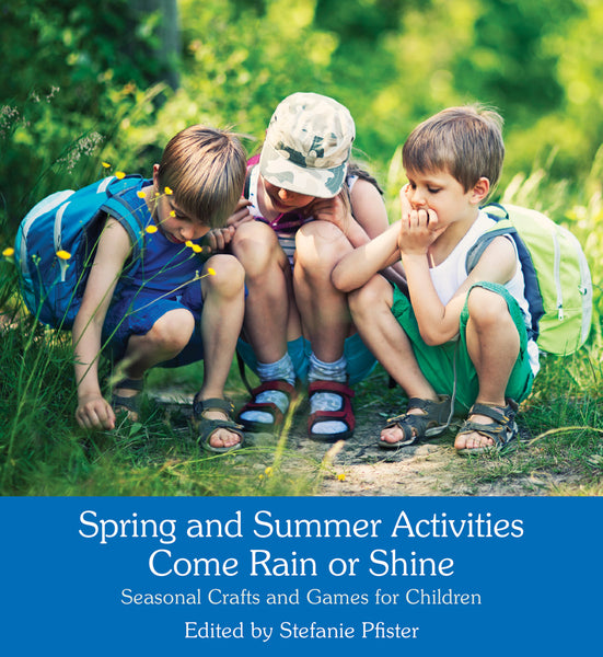<i>Spring and Summer Activities Come Rain or Shine: Seasonal Crafts and Games for Children</i>