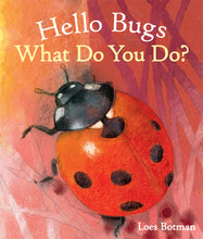 Load image into Gallery viewer, <i>Hello Bugs, What Do You Do?</i> by Loes Botman