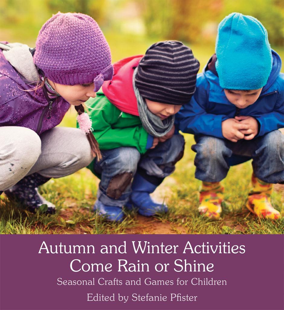 <i>Autumn and Winter Activities Come Rain or Shine: Seasonal Crafts and Games for Children</i> by Stefanie Pfister