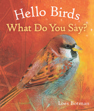 Load image into Gallery viewer, <i>Hello Birds, What Do You Say?</i> by Loes Botman