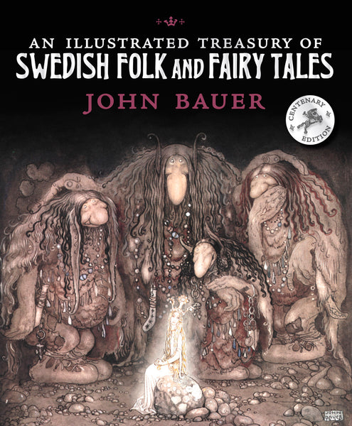 <i>An Illustrated Treasury of Swedish Folk and Fairytales</i> by Holger Lundburgh, illustr. by John Bauer