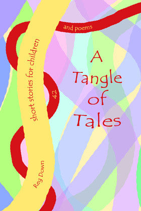 <i>A Tangle of Tales: Short Stories for Children</i> by Reg Down