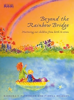 <i>Beyond the Rainbow Bridge: Nurturing Our Children from Birth to Seven</i> by Barbara J. Patterson and Pamela Bradley
