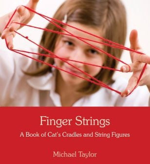 <i>Finger Strings:A Book of Cat's Cradles and String Figures</i>by Michael Taylor