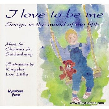<i>I Love to Be Me: Songs in the Mood of the Fifth</i> by Channa A. Seidenberg