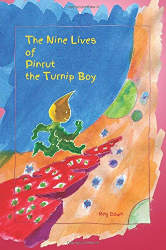 <i>The Nine Lives of Pinrut the Turnip Boy</i> by Reg Down