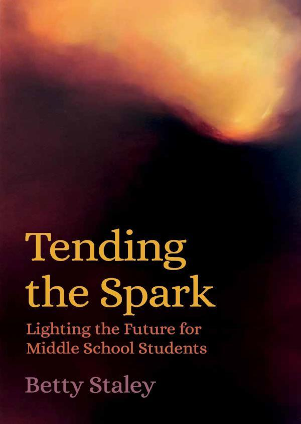 <i>Tending the Spark: Lighting the Future for Middle School Students</i> by Betty Staley