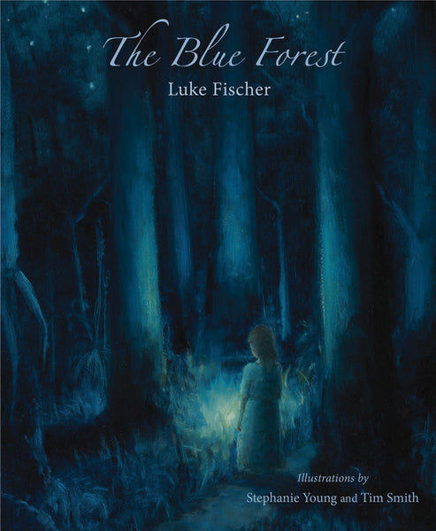 <i>The Blue Forest: Bedtime Stories for the Nights of the Week</i> by Luke Fischer, illustrated by Stephanie Young and Tim Smith