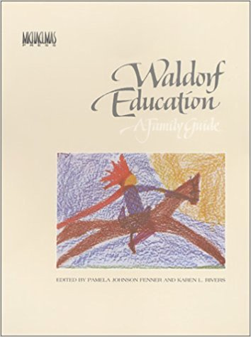 <i>Waldorf Education: A Family Guide</i> by Pamela Johnson Fenner and Karen Rivers