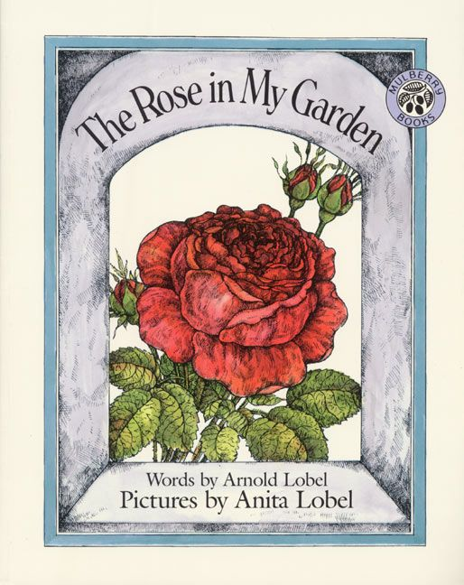 <i>The Rose in My Garden</i> by Arnold Lobel, illustr. by Anita Lobel
