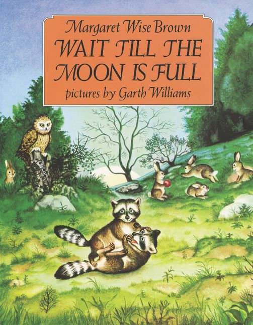 <i>Wait Till the Moon Is Full</i> by Margaret Wise Brown, illustr. by Garth Williams