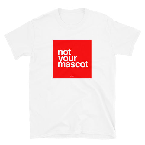 Not Your Mascot T-Shirt