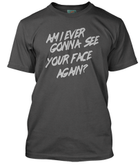 ANGELS inspired AM I EVER GONNA SEE YOUR FACE AGAIN T-Shirt
