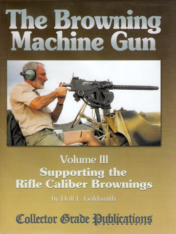 Book: The Browning Machine Gun Volume III- Supporting the Rifle Caliber Brownings