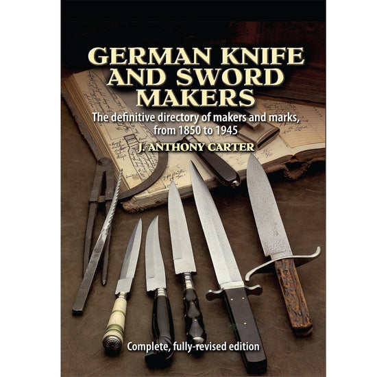 German Knife and Sword Makers by J. Anthony Carter - Makers A to Z the Complete Fully Revised Edition New Made Items