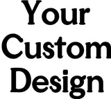 Your Custom Design