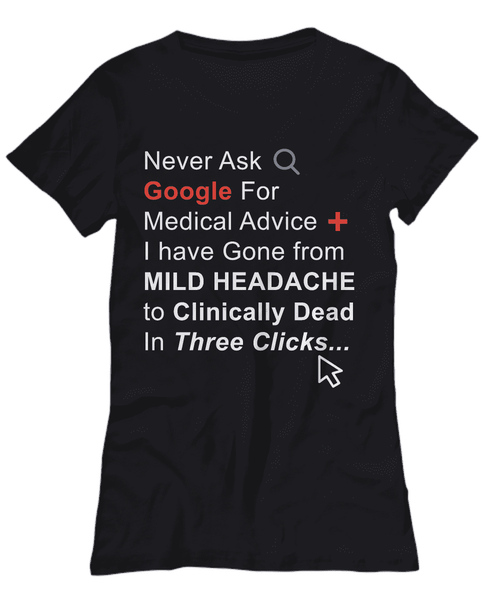 Never Ask Google For Medical Advice Tee