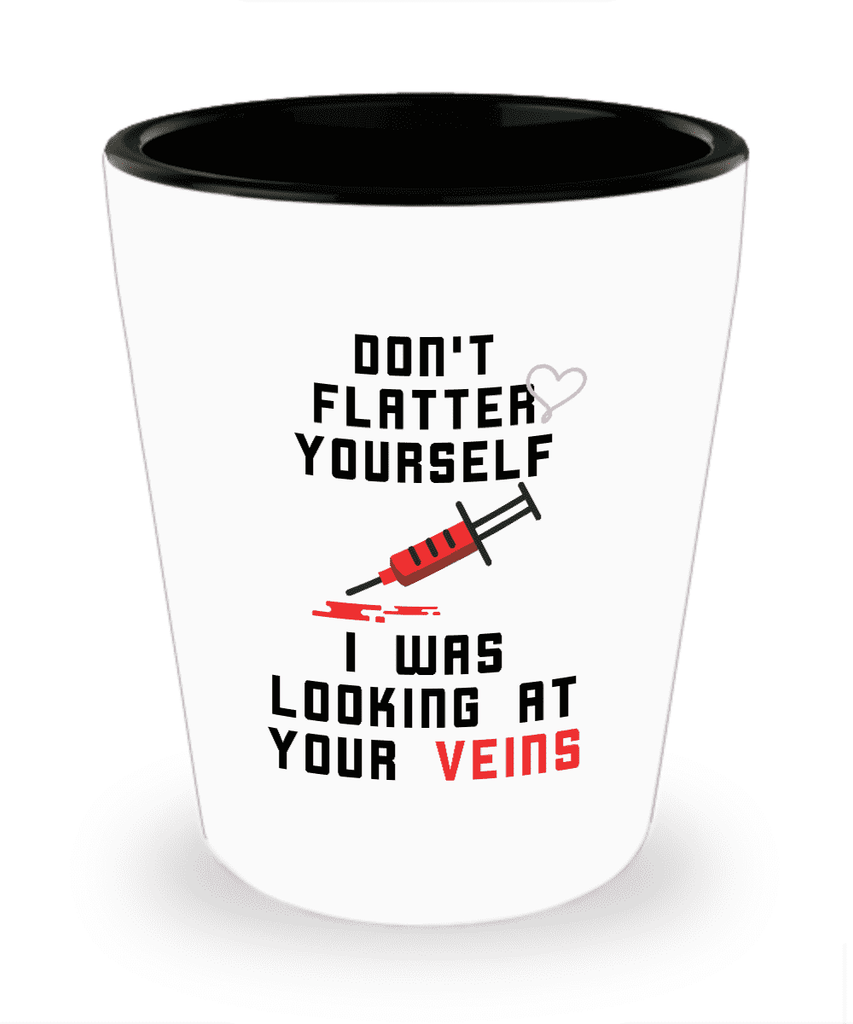 Don't Flatter Yourself Shot Glass