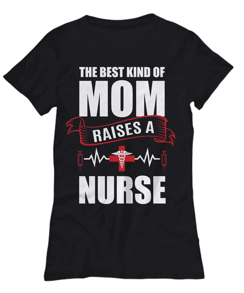 The Best Kind Of Mom Raises A Nurse