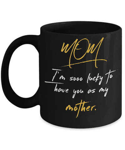 Mom I Am So Lucky To Have You As My Mother Mug