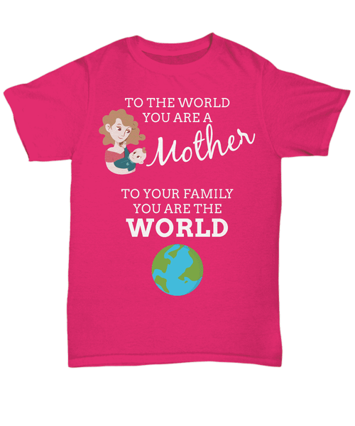 To The World You Are A Mother