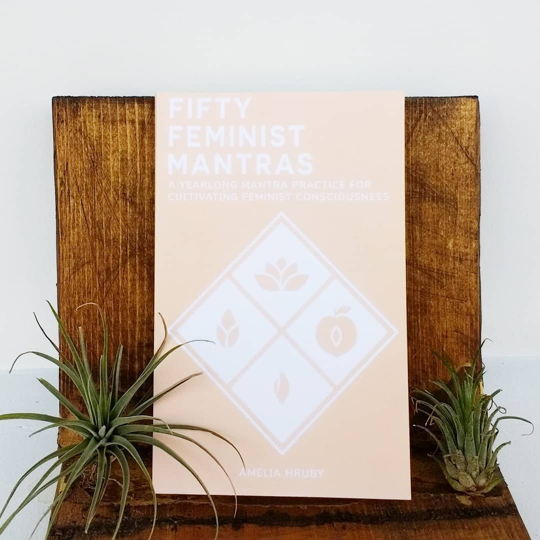 Fifty Feminist Mantras | Amelia Hruby at Sustain - Gallery and Shop - Chicago, IL