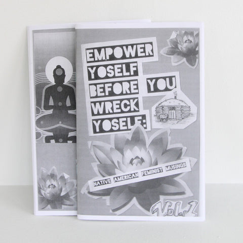 Empower yoself before you wreck yoself: VOL. 1: native american feminist musings | Microcosm Publishing at Sustain - Gallery and Shop - Chicago, IL