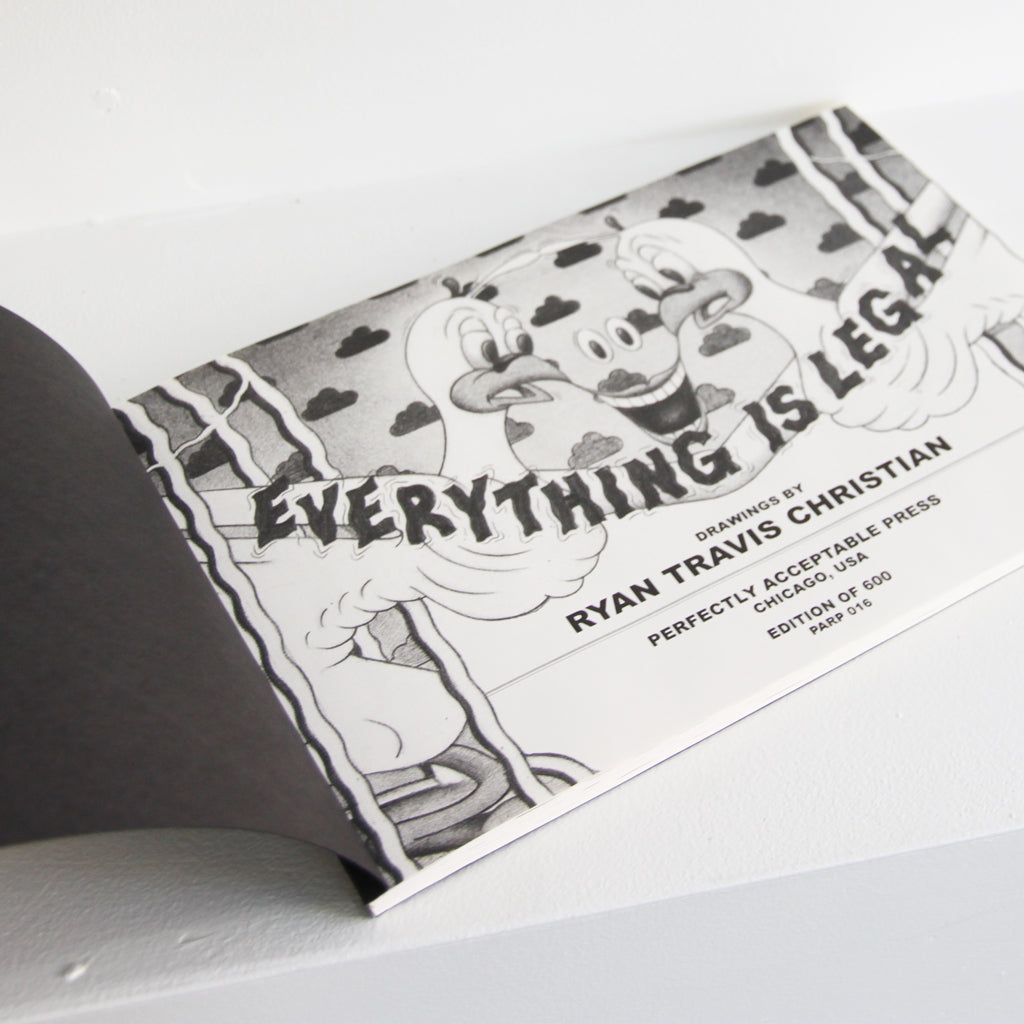 EVERYTHING IS LEGAL - Ryan Travis Christian | Perfectly Acceptable Press - Sustain - Gallery and Workspace | Art, Prints, Zines, Workshops | Chicago, IL
