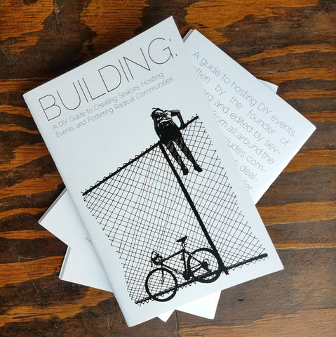 Building: A DIY Guide to Creating Spaces, Hosting Events and Fostering Radical Communities | Antiquated Future at Sustain - Gallery and Shop - Chicago, IL