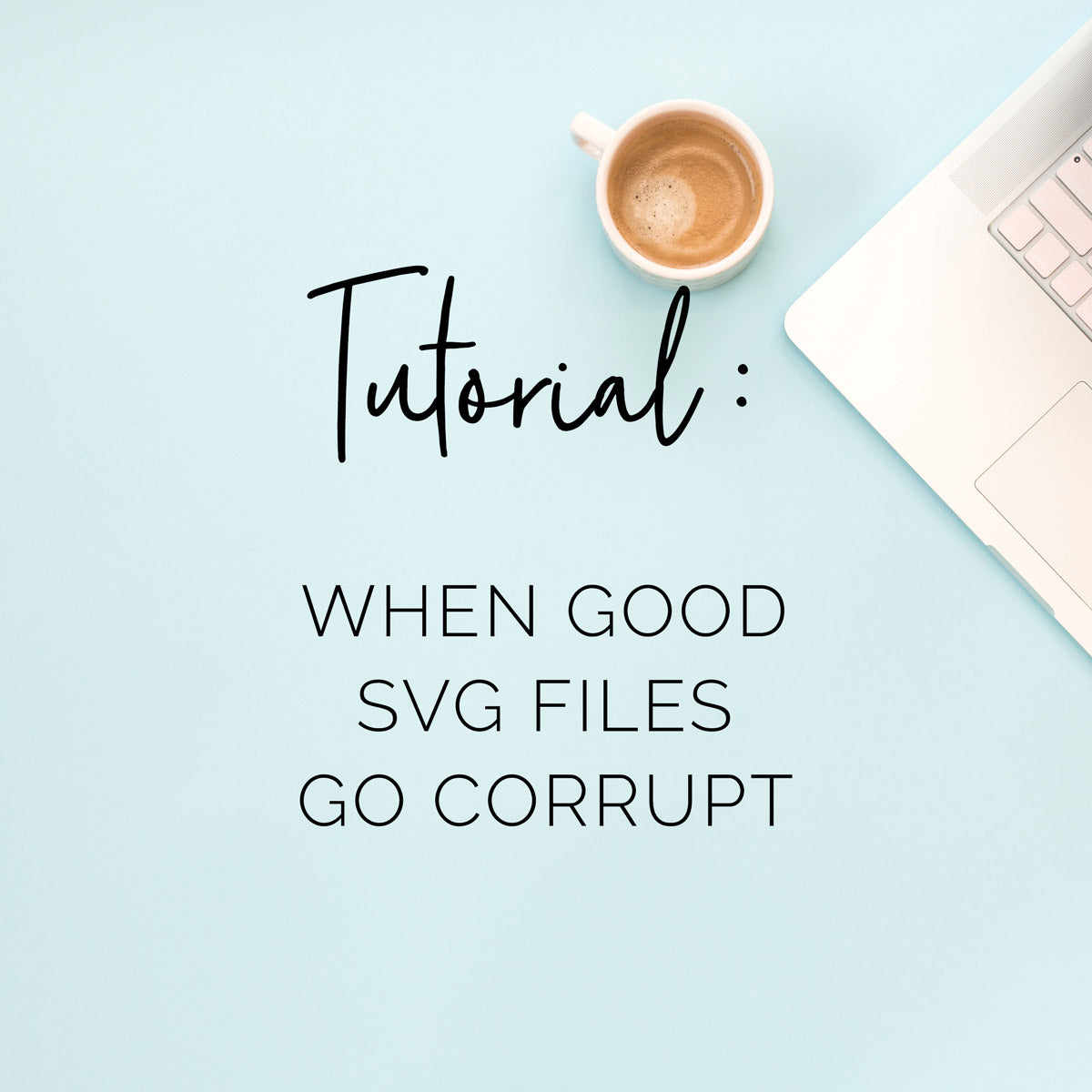 Tutorial: How to Fix Corrupt SVG Files for Silhouette and Cricut Software