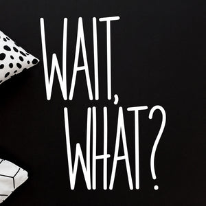 Wait, What? Funny Quote Cutting File | SVG DXF EPS PNG | Free for Personal Use