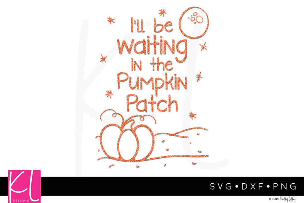 I'll Be Waiting in the Pumpkin Patch svg file for Halloween