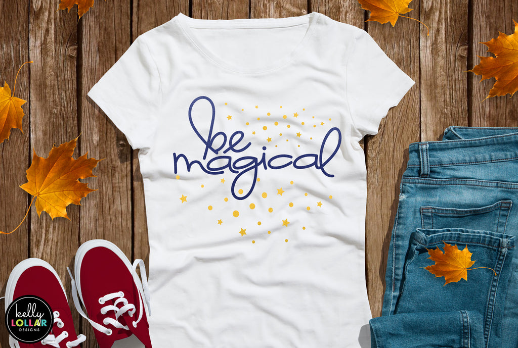 Be Magical Inspirational Quote for T-shirts and Decor | SVG DXF EPS PNG Cut Files | Free for Personal Use