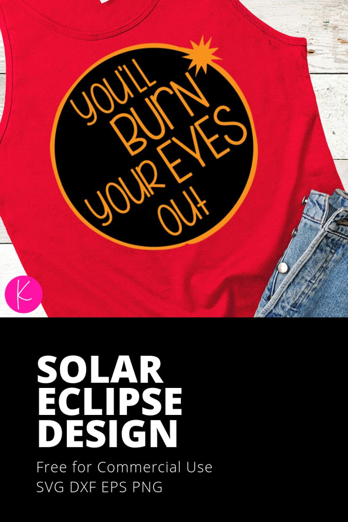 Freebie Friday SVG - You'll Burn Your Eyes Out Solar Eclipse svg