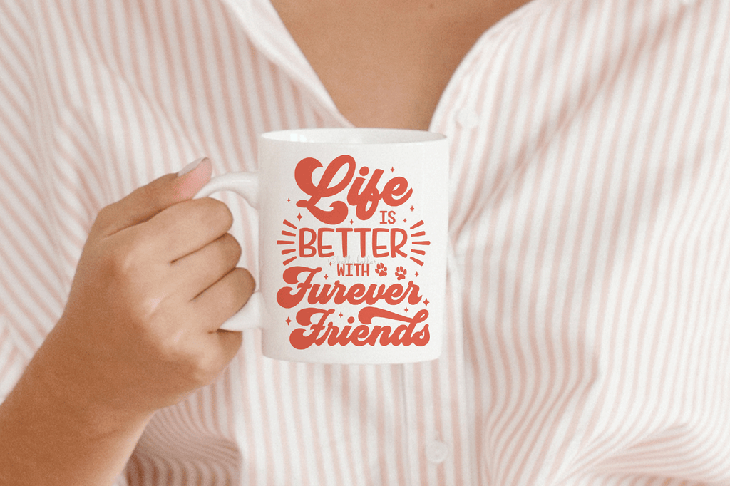 Mug with the Life Is Better with Furever Friends SVG DXF EPS PNG Cut Files | Free for Personal Use