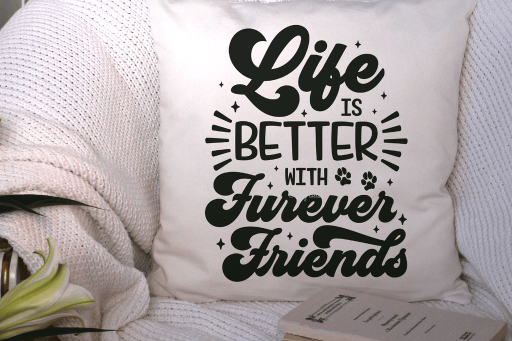 Throw pillow cover with the Life Is Better with Furever Friends SVG DXF EPS PNG Cut Files | Free for Personal Use