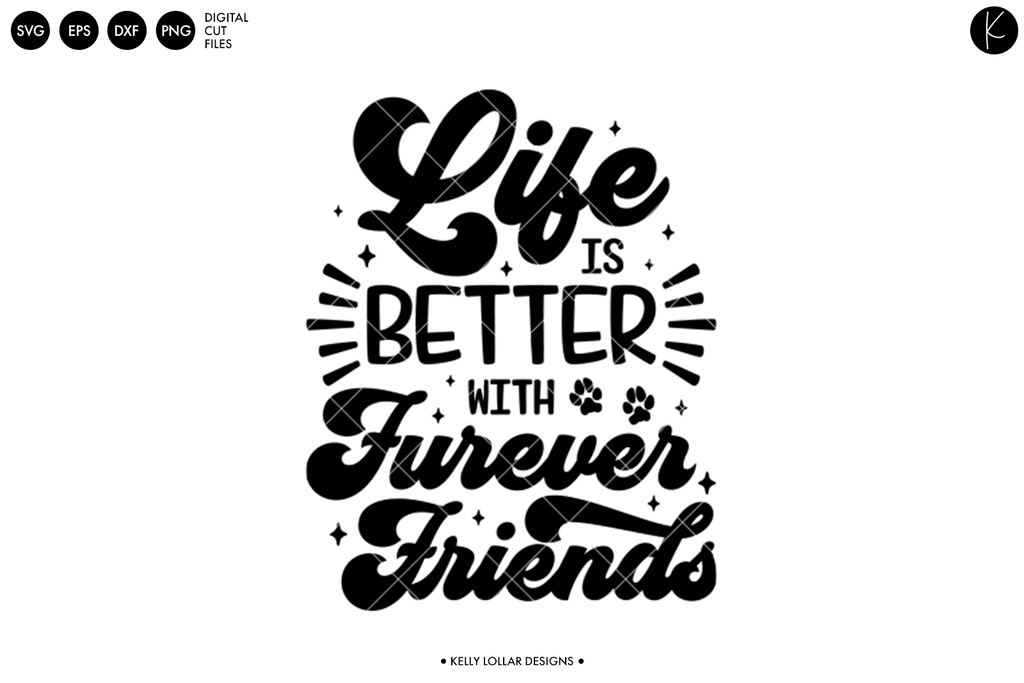 Life Is Better with Furever Friends SVG DXF EPS PNG Cut Files | Free for Personal Use