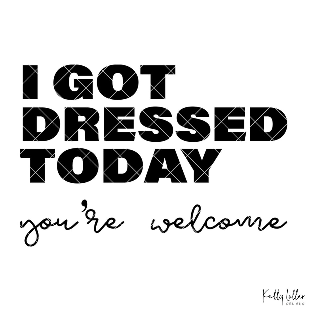 I Got Dressed Today | SVG DXF PNG Cut Files | Free for Commercial Use
