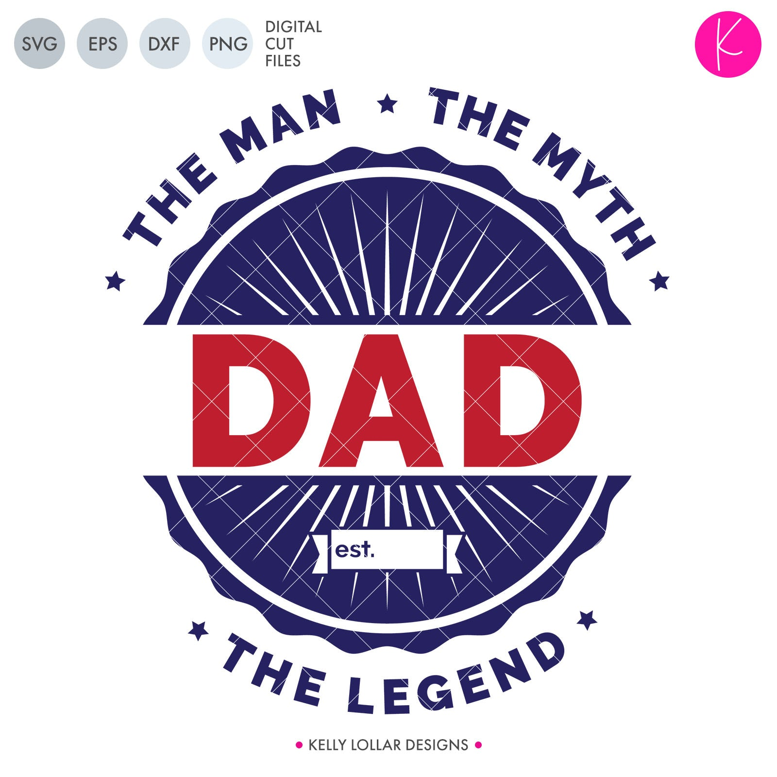 The Man The Myth The Legend Dad | SVG DXF EPS PNG Cut Files Father's Day Badge Design for Dad with Spot for Est. Year | SVG DXF PNG Cut Files He's the man and you'd love to show him. This Father's Day, make dad