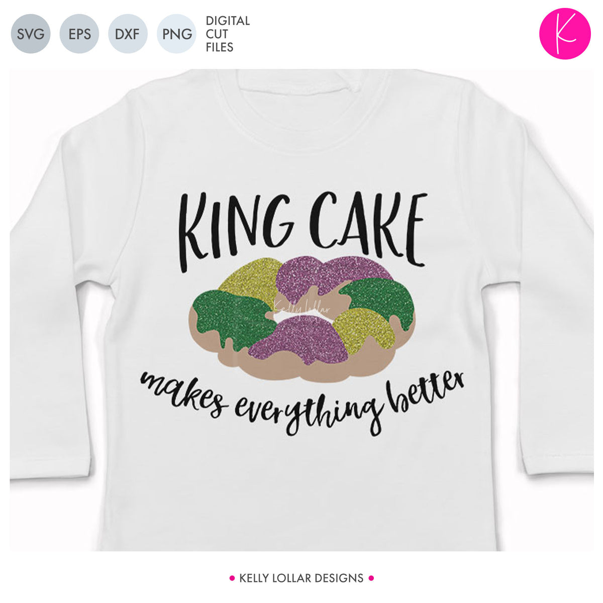 King Cake Makes Everything Better | SVG DXF EPS PNG Cut Files