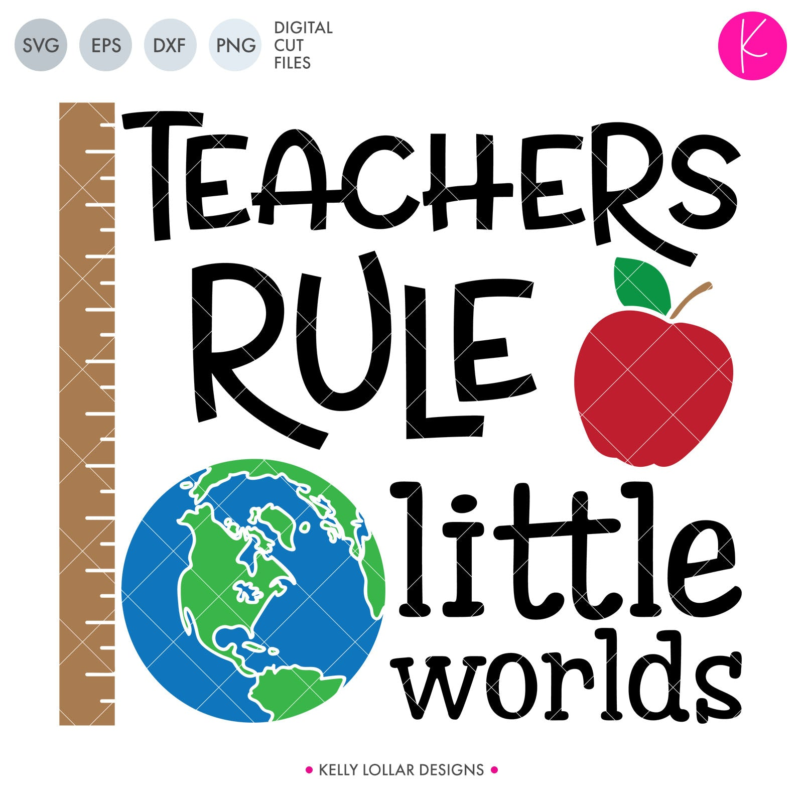 Teachers Rule Little Worlds | SVG DXF EPS PNG Cut Files Teacher Appreciation Shirt or Sign Design with Apple, Rule and Globe | SVG DXF EPS PNG Cut Files Early elementary school teacher design for shirts, signs and decor.Teaching takes dedication