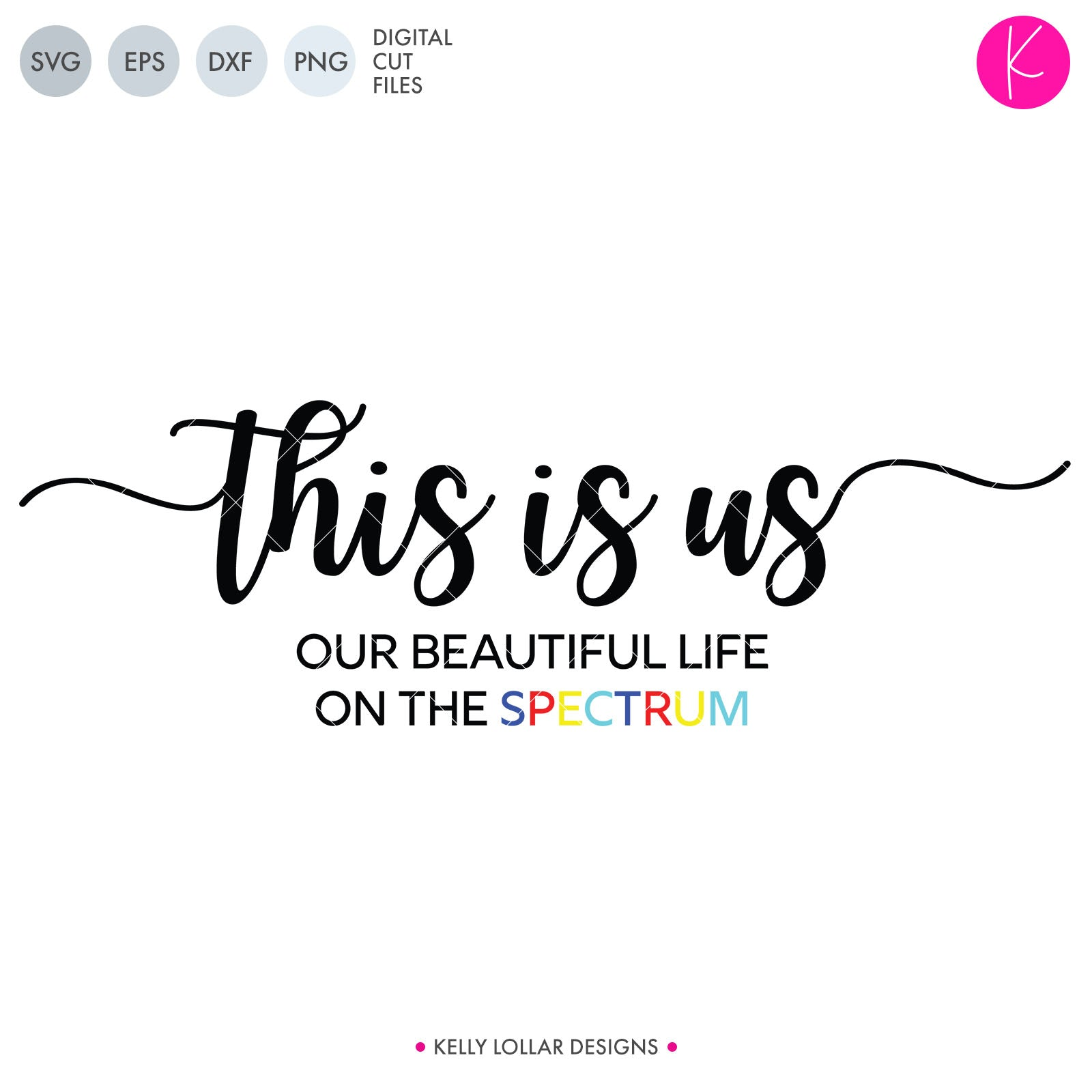 "This Is Us Autism Family SVG Cut File Farmhouse Style Autism Awareness Design with Our Beautiful Life on the Spectrum Quote | SVG DXF PNG Cut Files 2 files for each format version 1 - the word ""spectrum"" is"