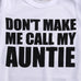 Don't Make Me Call My Auntie - MunchkinGear.com