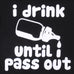 I Drink Until I Pass Out - MunchkinGear.com