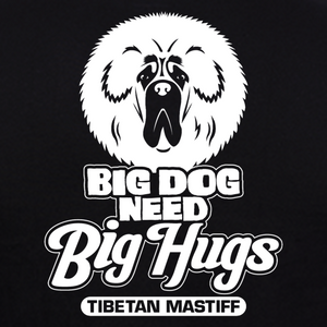 Big Dog Need Big Hugs Tibetan Mastiff Dog T-shirt for Women