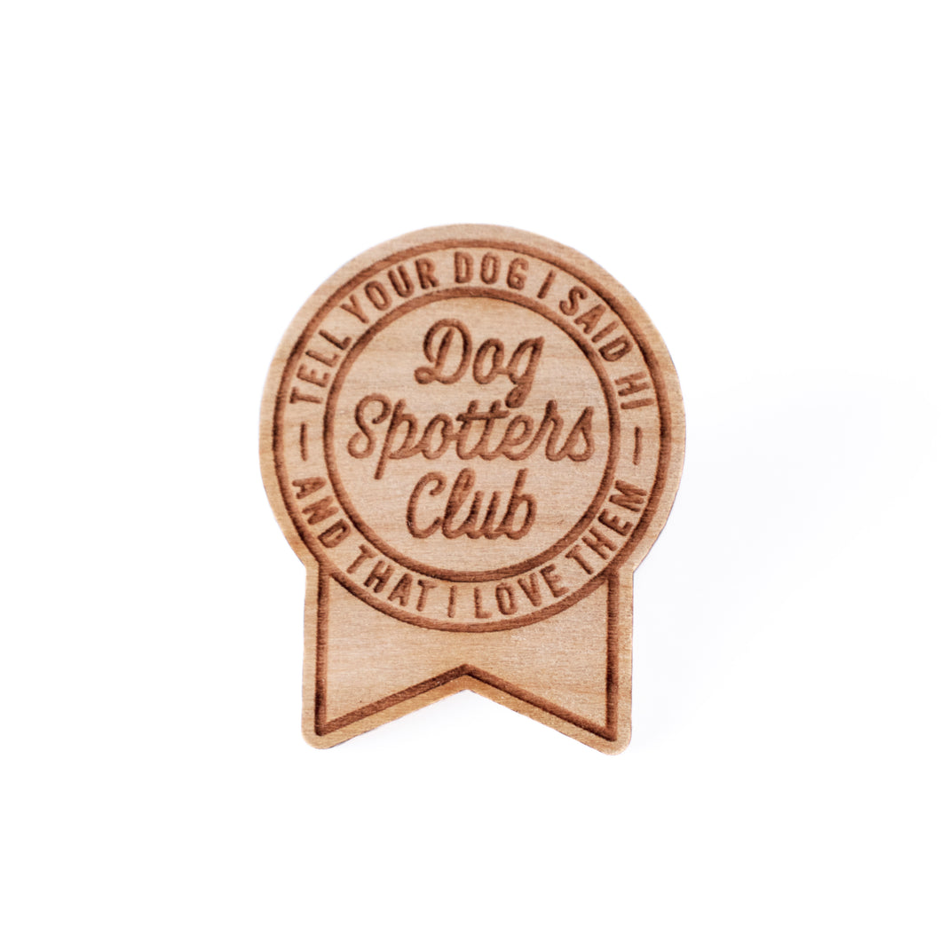 Dog Spotters Club Wood Pin