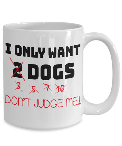 «I Only Want A Lot Of Dogs» Coffee Mug