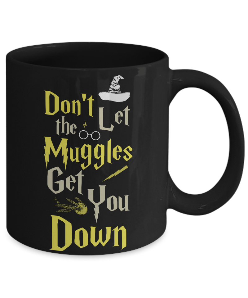 «Don't Let The Muggles Get You Down» Coffee Mug