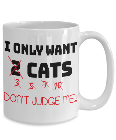 «I Only Want A Lot Of Cats» Coffee Mug